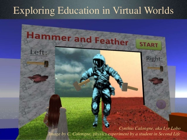 Exploring Education in Virtual Worlds Cynthia Calongne, aka Lyr Lobo Image by C. Calongne, physics experiment by a student...