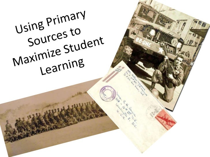 Goals for Today• Understand and identify the purpose for using  primary sources to enhance teaching.• Analyze primary sour...