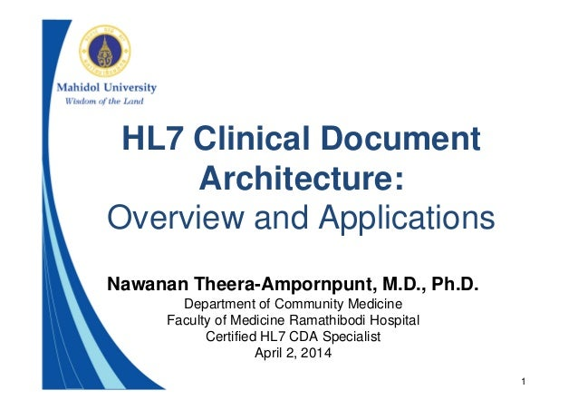 1 HL7 Clinical Document Architecture: Overview and Applications Nawanan Theera-Ampornpunt, M.D., Ph.D. Department of Commu...