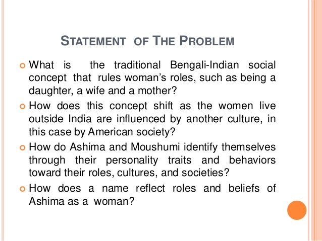 STATEMENT OF THE PROBLEM  What is the traditional Bengali-Indian social concept that rules woman's roles, such as being a...