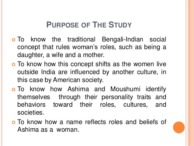 PURPOSE OF THE STUDY  To know the traditional Bengali-Indian social concept that rules woman's roles, such as being a dau...