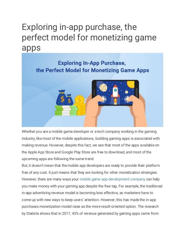 Exploring in-app purchase, the perfect model for monetizing game apps Whether you are a mobile game developer or a tech co...
