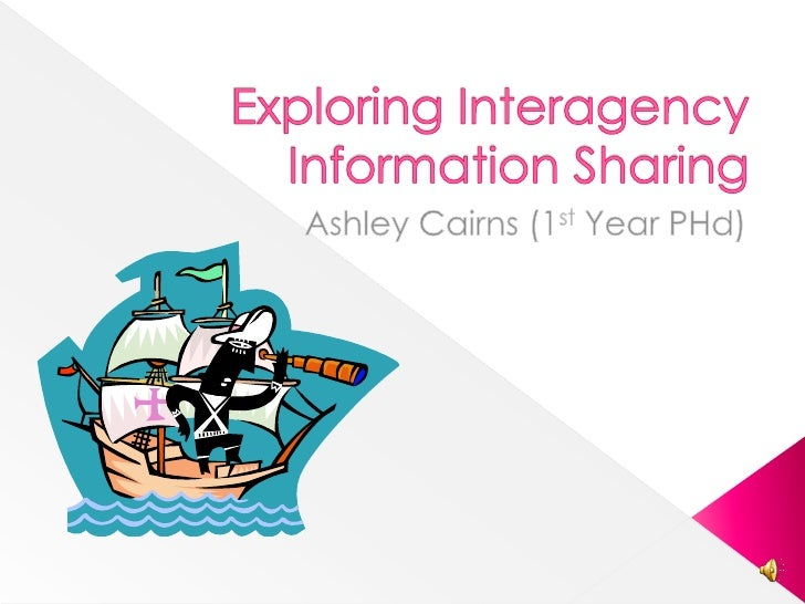 Exploring Interagency Information Sharing <br />Ashley Cairns (1st Year PHd)<br />