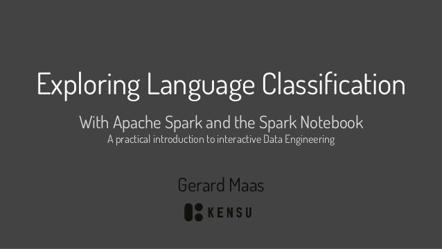Exploring Language Classification With Apache Spark and the Spark Notebook A practical introduction to interactive Data En...