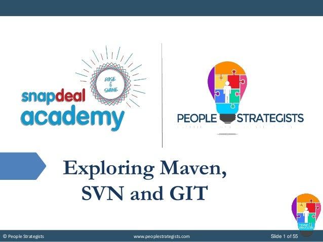Slide 1 of 55© People Strategists www.peoplestrategists.com Exploring Maven, SVN and GIT