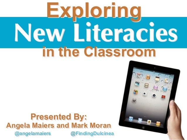 1 New Literacies Exploring in the Classroom Presented By: Angela Maiers and Mark Moran @angelamaiers @FindingDulcinea