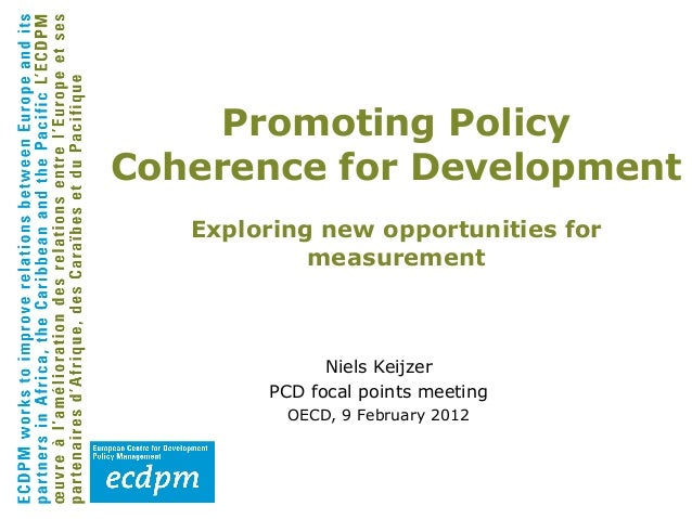 Promoting PolicyCoherence for Development   Exploring new opportunities for            measurement              Niels Keij...
