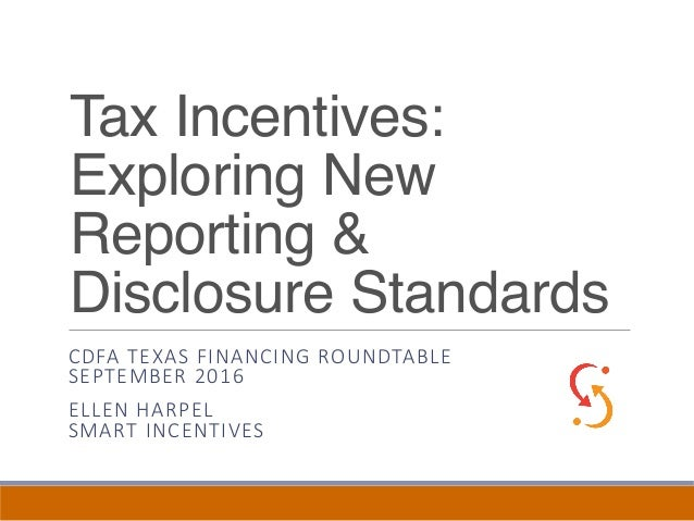 Tax Incentives: Exploring New Reporting & Disclosure Standards CDFA TEXAS FINANCING ROUNDTABLE SEPTEMBER 2016 ELLEN HARPEL...