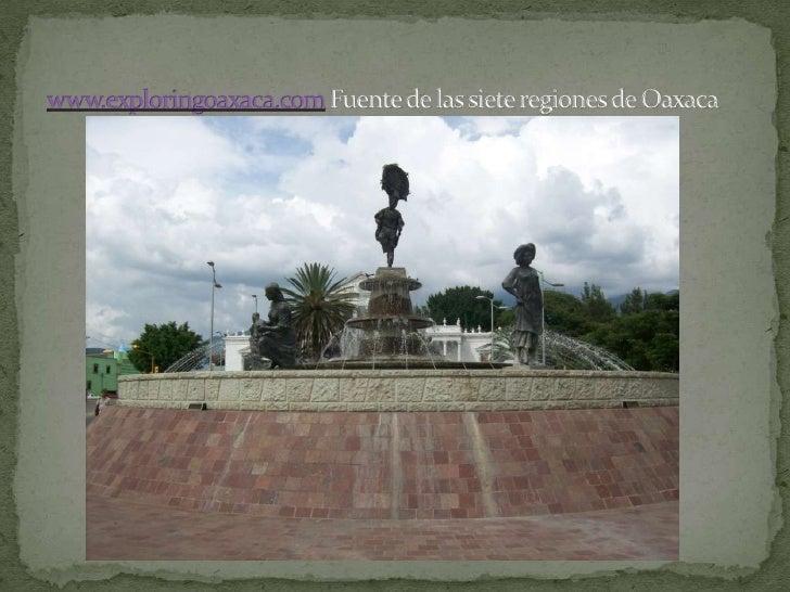 www.exploringoaxaca.com Fuente de las siete regiones de Oaxaca<br />