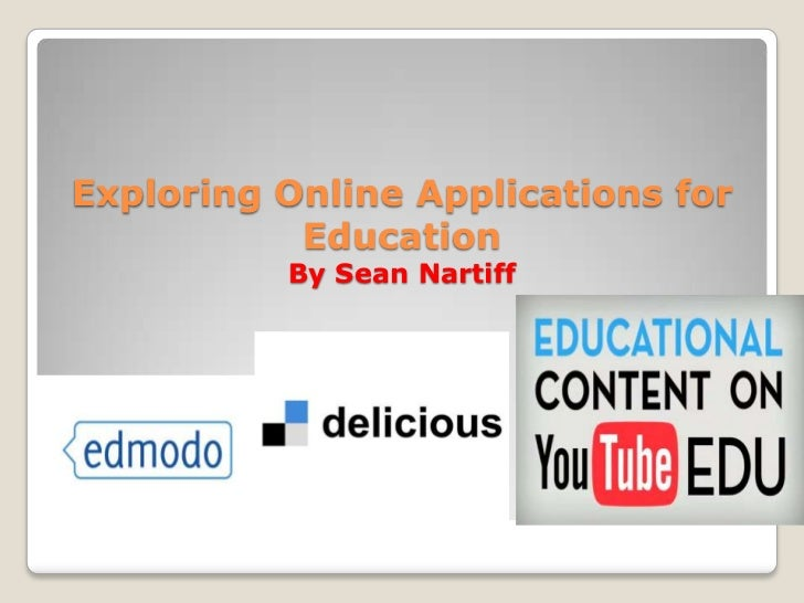 Exploring Online Applications for           Education          By Sean Nartiff