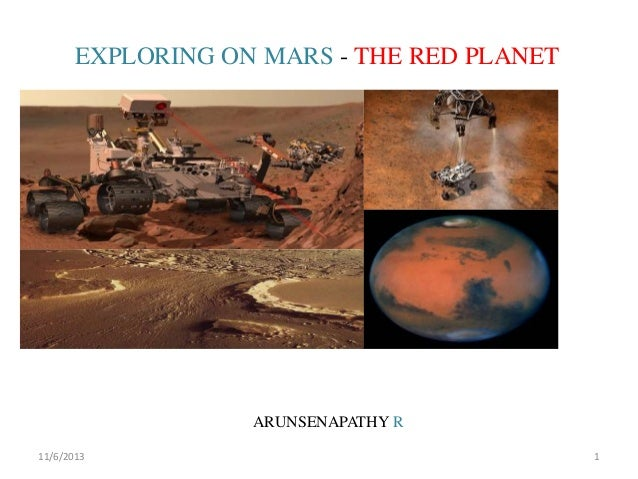 EXPLORING ON MARS - THE RED PLANET  ARUNSENAPATHY R 11/6/2013  1
