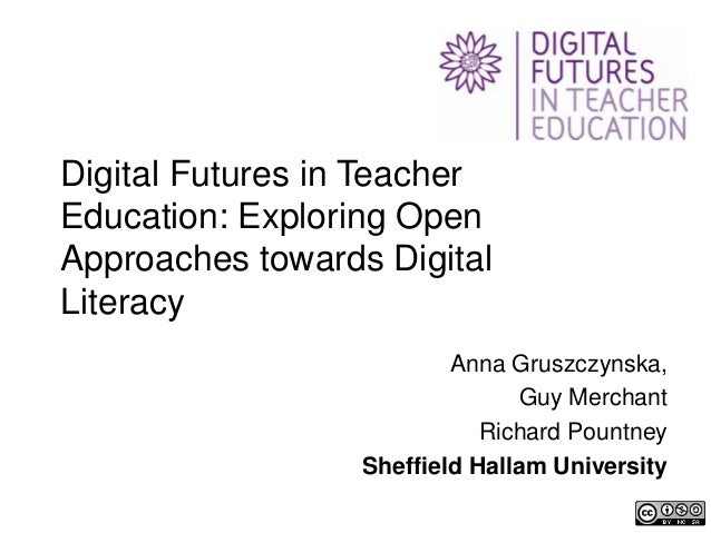 Digital Futures in TeacherEducation: Exploring OpenApproaches towards DigitalLiteracy                          Anna Gruszc...
