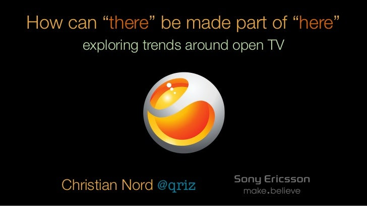 """How can """"there"""" be made part of """"here""""       exploring trends around open TV    Christian Nord @qriz"""