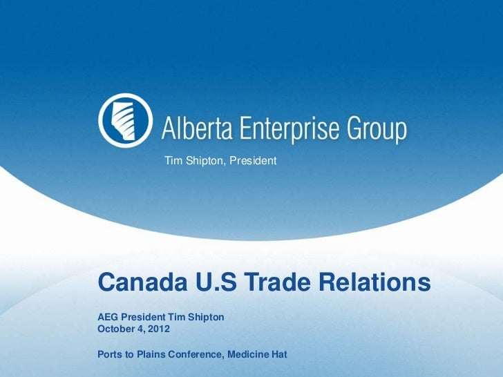 Tim Shipton, PresidentCanada U.S Trade RelationsAEG President Tim ShiptonOctober 4, 2012Ports to Plains Conference, Medici...
