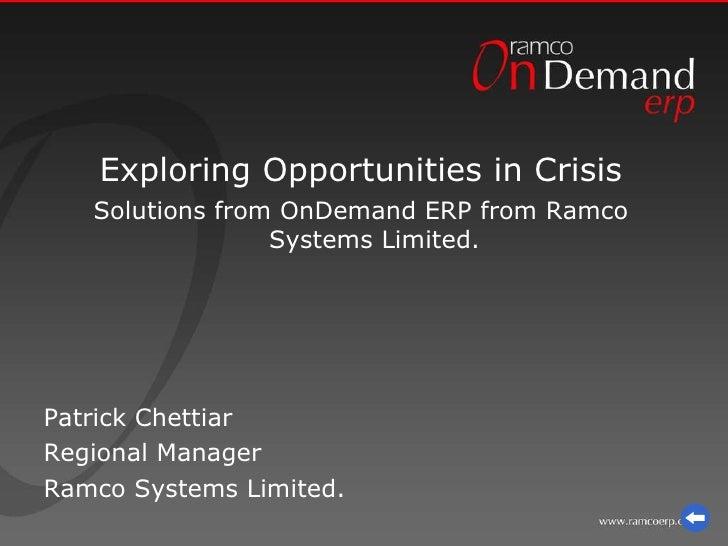<ul><li>Exploring Opportunities in Crisis </li></ul><ul><li>Solutions from OnDemand ERP from Ramco Systems Limited. </li><...