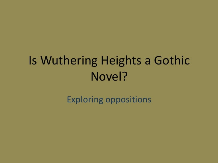 Is Wuthering Heights a Gothic           Novel?      Exploring oppositions
