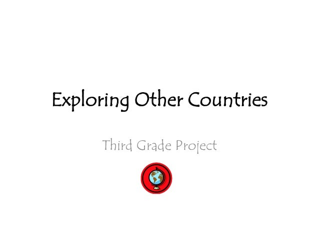 Exploring Other Countries     Third Grade Project