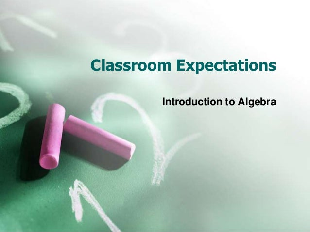 Classroom Expectations        Introduction to Algebra
