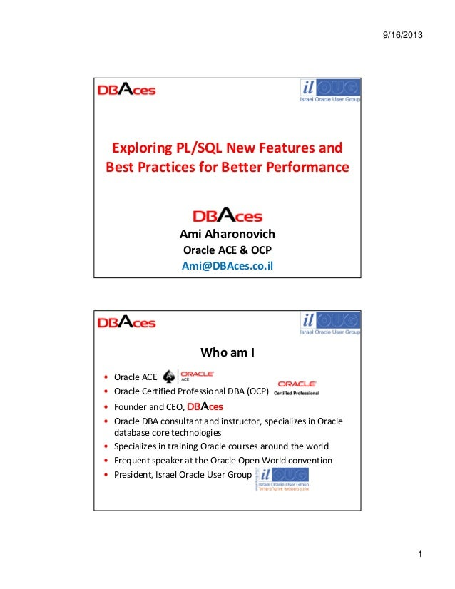 9/16/2013 1 Exploring PL/SQL New Features and Best Practices for Better Performance Ami Aharonovich Oracle ACE & OCP Ami@D...