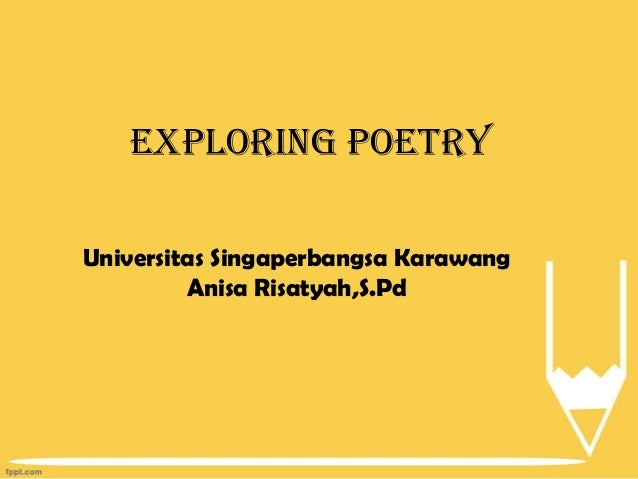 Exploring poetry Universitas Singaperbangsa Karawang Anisa Risatyah,S.Pd