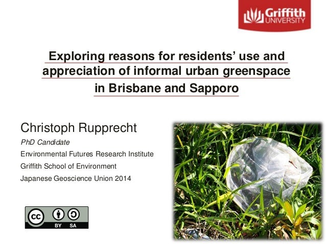 Exploring reasons for residents' use and appreciation of informal urban greenspace in Brisbane and Sapporo Christoph Ruppr...
