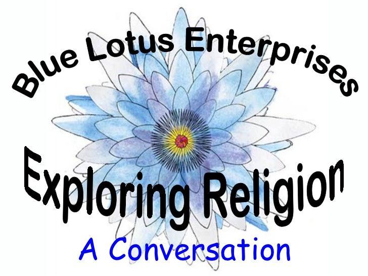 Blue Lotus Enterprises Exploring Religion A Conversation