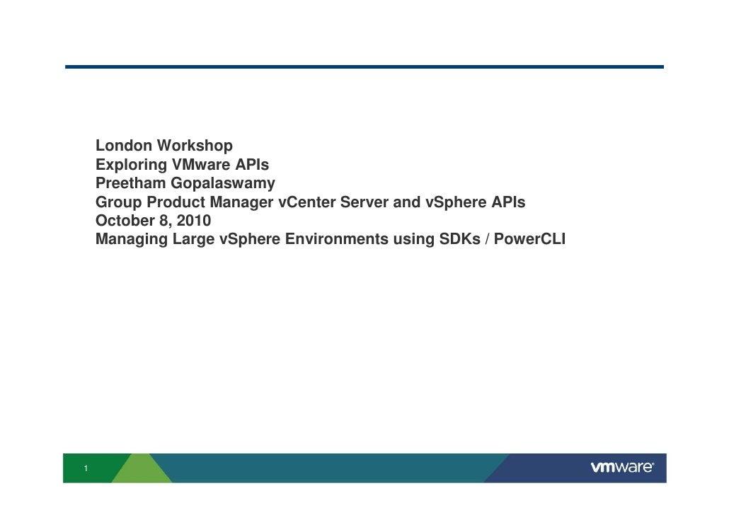 London Workshop     Exploring VMware APIs     Preetham Gopalaswamy     Group Product Manager vCenter Server and vSphere AP...