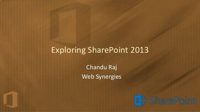 Exploring SharePoint 2013        Chandu Raj       Web Synergies