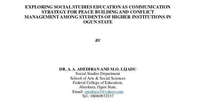 EXPLORING SOCIAL STUDIES EDUCATION AS COMMUNICATION STRATEGY FOR PEACE BUILDING AND CONFLICT MANAGEMENT AMONG STUDENTS OF ...