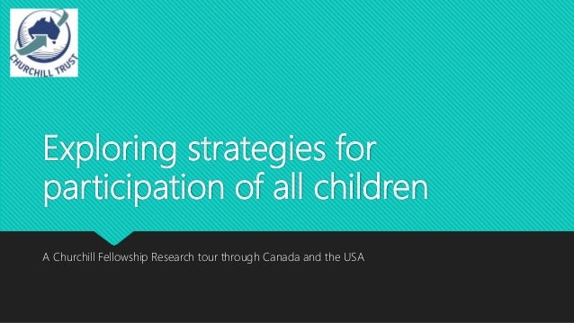 Exploring strategies for participation of all children A Churchill Fellowship Research tour through Canada and the USA