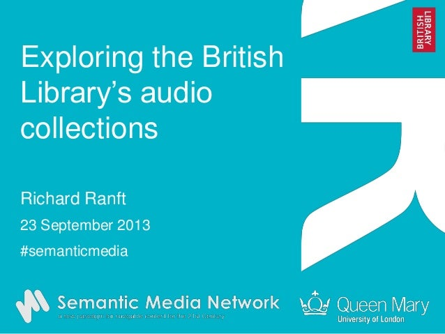 Exploring the British Library's audio collections Richard Ranft 23 September 2013 #semanticmedia