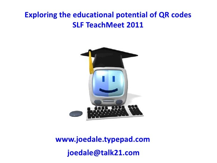 Exploring the educational potential of QR codes<br />SLF TeachMeet 2011<br />www.joedale.typepad.com<br />joedale@talk21.c...