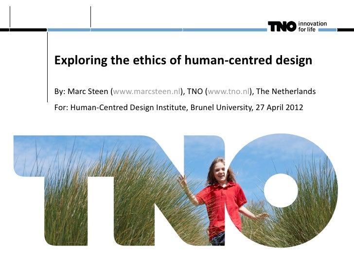 Exploring the ethics of human-centred designBy: Marc Steen (www.marcsteen.nl), TNO (www.tno.nl), The NetherlandsFor: Human...