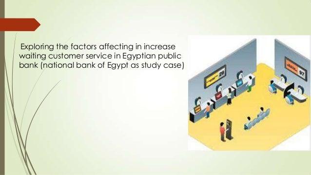 Exploring the factors affecting in increase waiting customer service in Egyptian public bank (national bank of Egypt as st...
