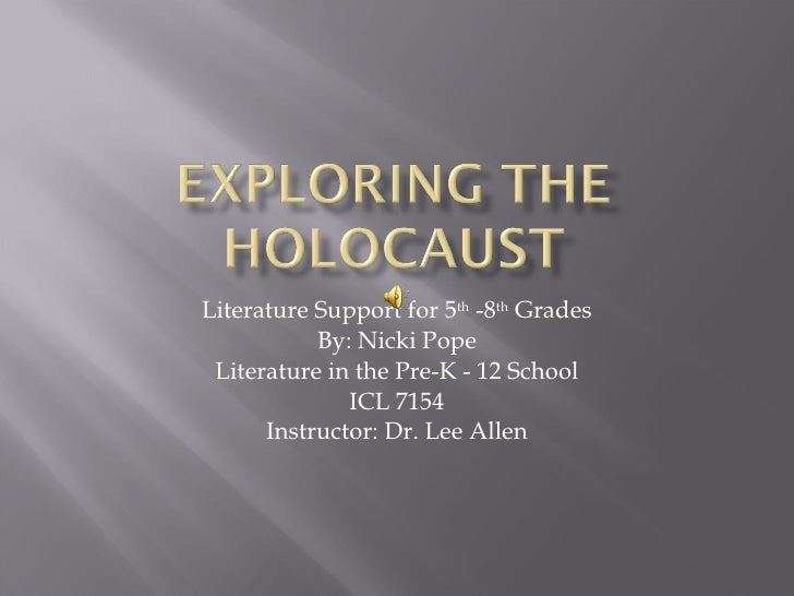 Literature Support for 5 th  -8 th  Grades By: Nicki Pope Literature in the Pre-K - 12 School ICL 7154 Instructor: Dr. Lee...