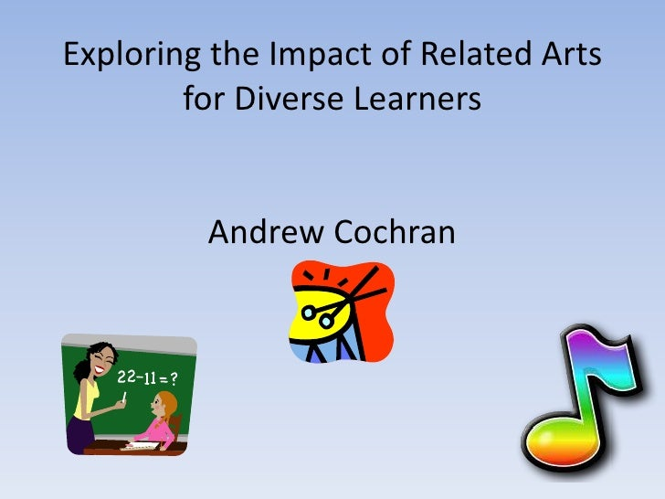 Exploring the Impact of Related Arts for Diverse Learners  Andrew Cochran  <br />