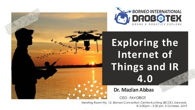 favoriot Exploring the Internet of Things and IR 4.0 Dr. Mazlan Abbas Meeting Room No. 12, Borneo Convention Centre Kuchin...