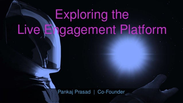 Exploring the Live Engagement Platform Pankaj Prasad | Co-Founder