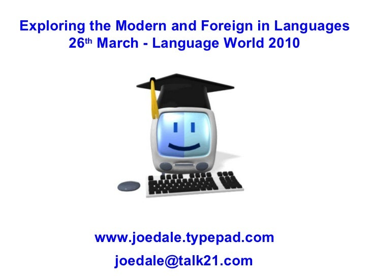Exploring the Modern and Foreign in Languages 26 th  March - Language World 2010 www.joedale.typepad.com [email_address]