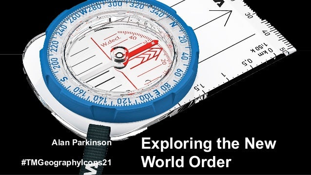 Alan Parkinson #TMGeographyIcons21 Exploring the New World Order
