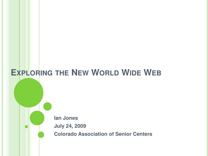 Exploring the New World Wide Web<br />Ian Jones<br />July 24, 2009<br />Colorado Association of Senior Centers<br />