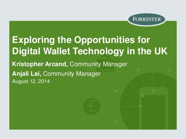 Exploring the Opportunities for Digital Wallet Technology in the UK Kristopher Arcand, Community Manager Anjali Lai, Commu...