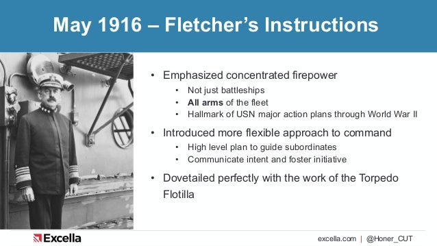 excella.com | @Honer_CUT May 1916 – Fletcher's Instructions • Emphasized concentrated firepower • Not just battleships • A...