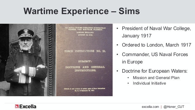 excella.com | @Honer_CUT Wartime Experience – Sims • President of Naval War College, January 1917 • Ordered to London, Mar...