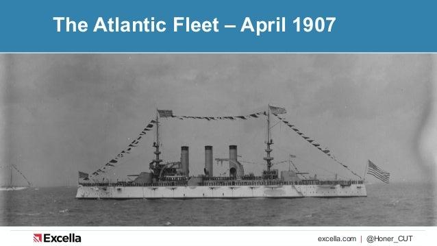 excella.com | @Honer_CUT The Atlantic Fleet – April 1907