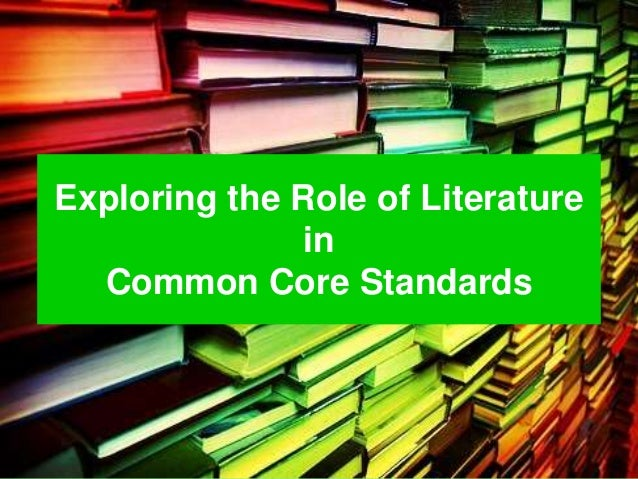 Exploring the Role of Literature               in  Common Core Standards