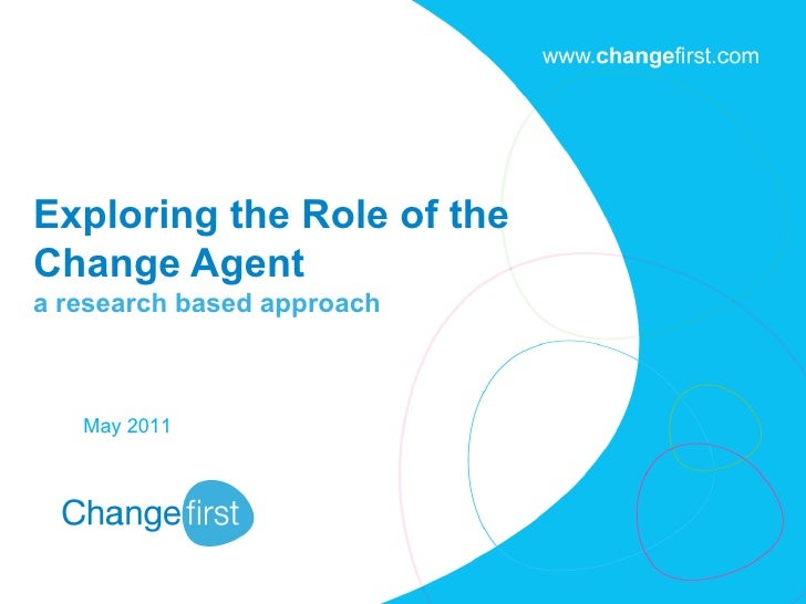 Exploring the Role of the Change Agent  a research based approach May 2011