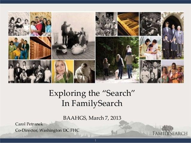 "Exploring the ""Search""                  In FamilySearch                      BAAHGS, March 7, 2013Carol PetranekCo-Directo..."