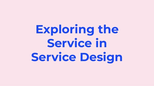 Exploring the Service in Service Design