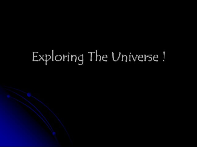Exploring The Universe !